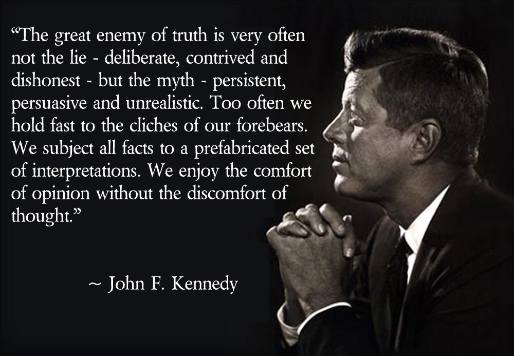 John F Kennedy Quotes About Love : ... great enemy of the truth is very oft by John F Kennedy @ Like Success