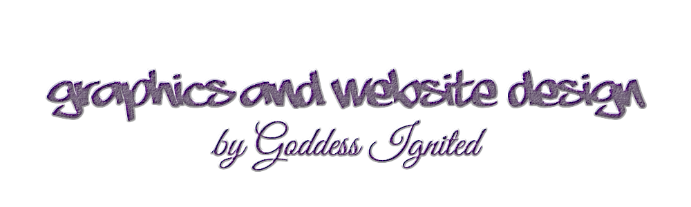 Graphics and Website Design by Goddess Ignited